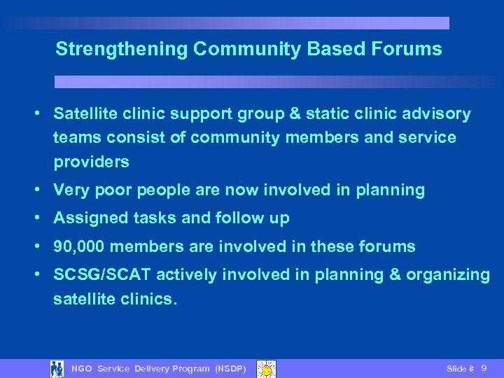Strengthening Community Based Forums • Satellite clinic support group & static clinic advisory teams