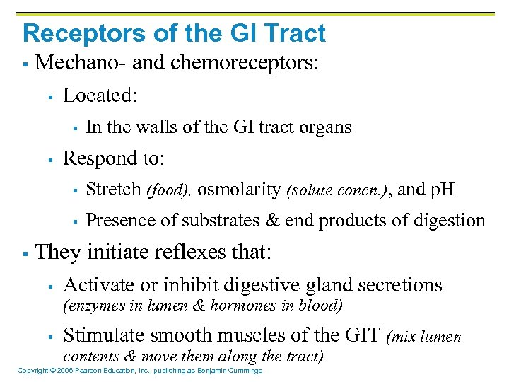 Receptors of the GI Tract § Mechano- and chemoreceptors: § Located: § § In
