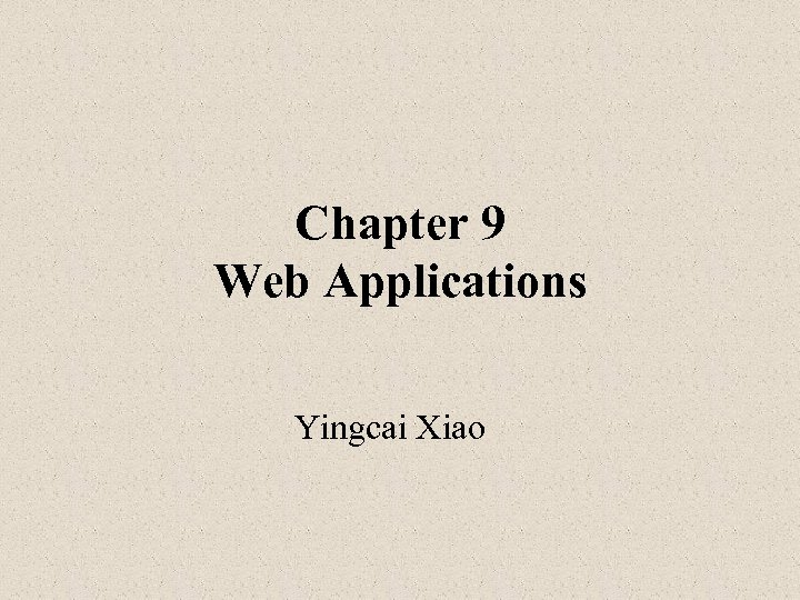 Chapter 9 Web Applications Yingcai Xiao