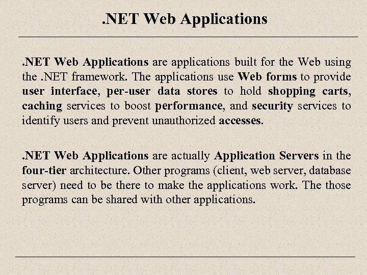 . NET Web Applications are applications built for the Web using the. NET framework.