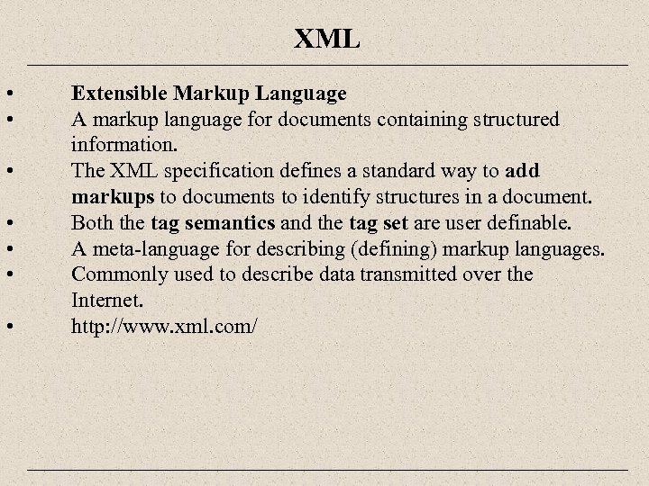 XML • • Extensible Markup Language A markup language for documents containing structured information.