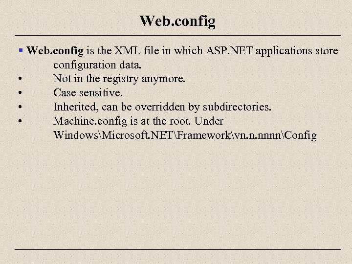 Web. config § Web. config is the XML file in which ASP. NET applications