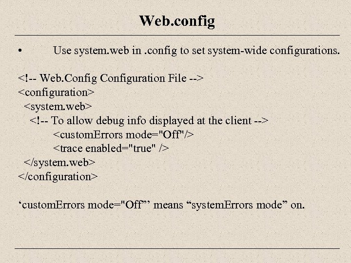Web. config • Use system. web in. config to set system-wide configurations. <!-- Web.