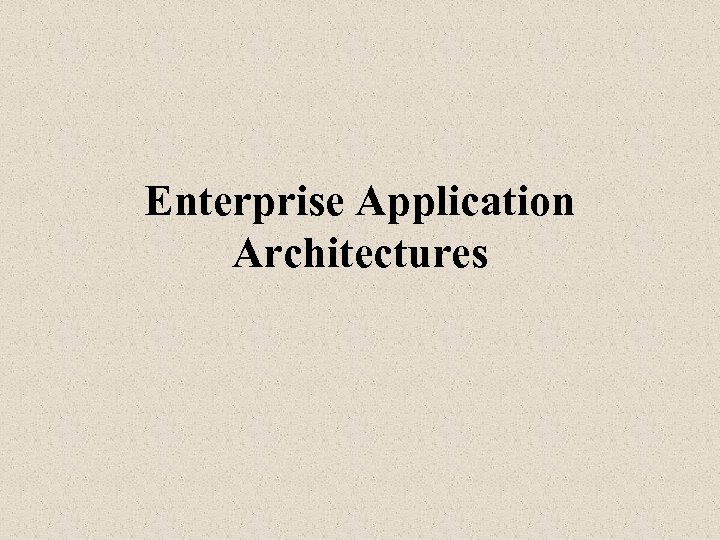 Enterprise Application Architectures