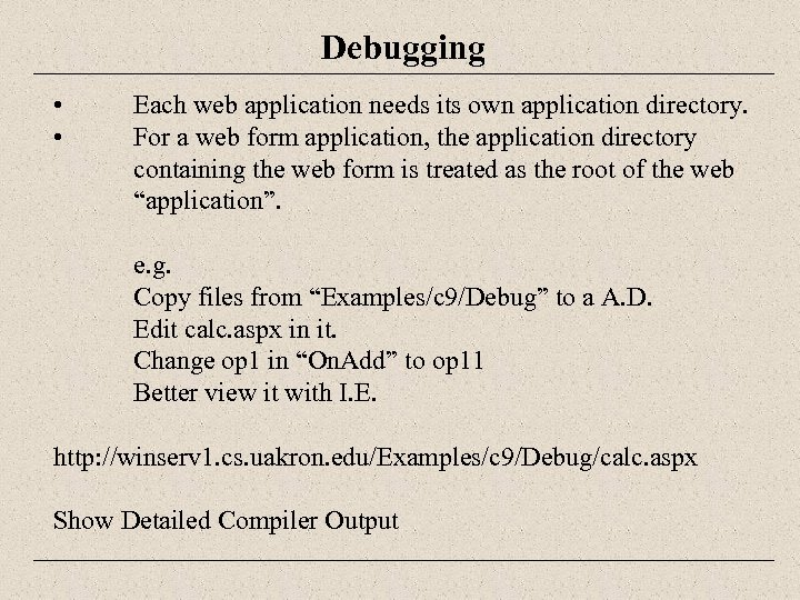Debugging • • Each web application needs its own application directory. For a web