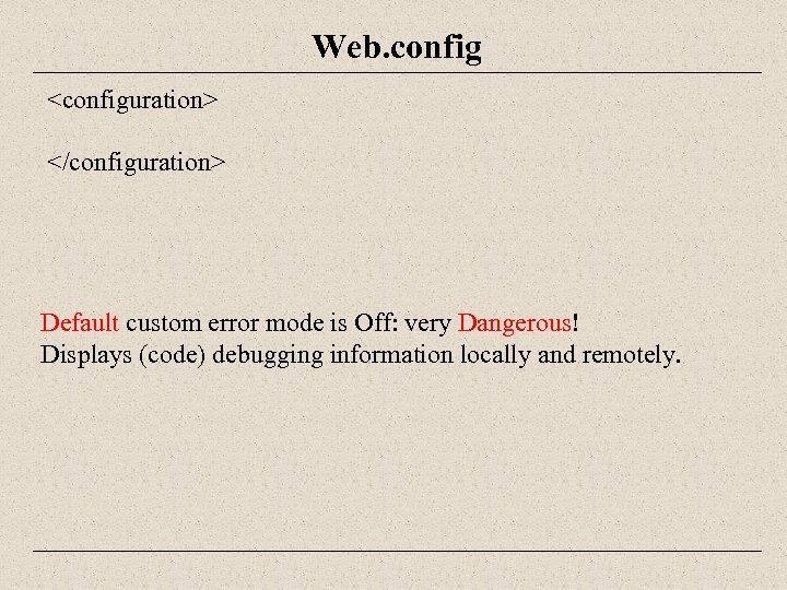 Web. config <configuration> </configuration> Default custom error mode is Off: very Dangerous! Displays (code)