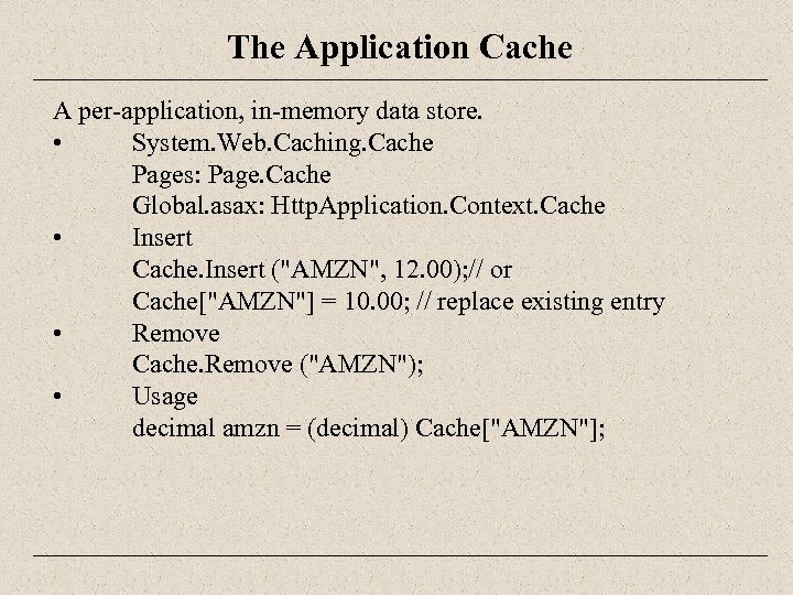 The Application Cache A per-application, in-memory data store. • System. Web. Caching. Cache Pages: