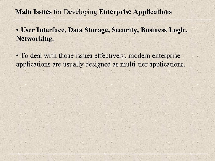 Main Issues for Developing Enterprise Applications • User Interface, Data Storage, Security, Business Logic,