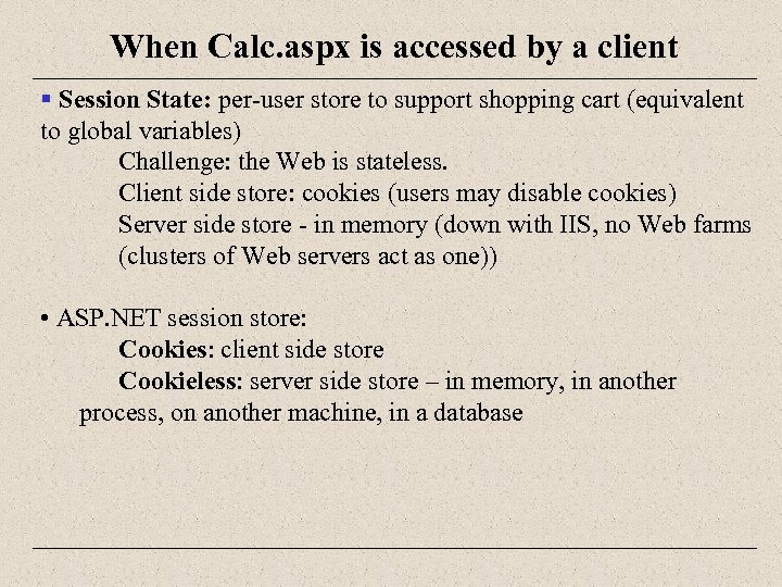 When Calc. aspx is accessed by a client § Session State: per-user store to