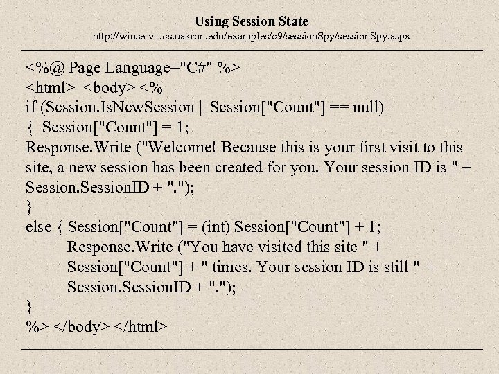 Using Session State http: //winserv 1. cs. uakron. edu/examples/c 9/session. Spy. aspx <%@ Page