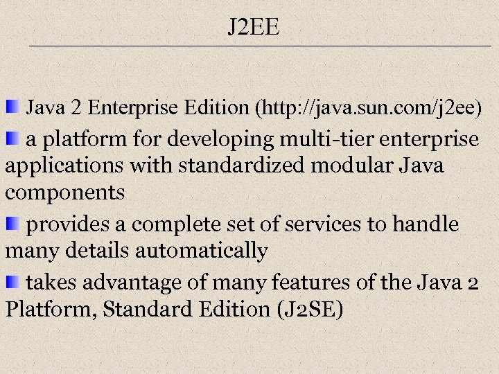 J 2 EE Java 2 Enterprise Edition (http: //java. sun. com/j 2 ee) a