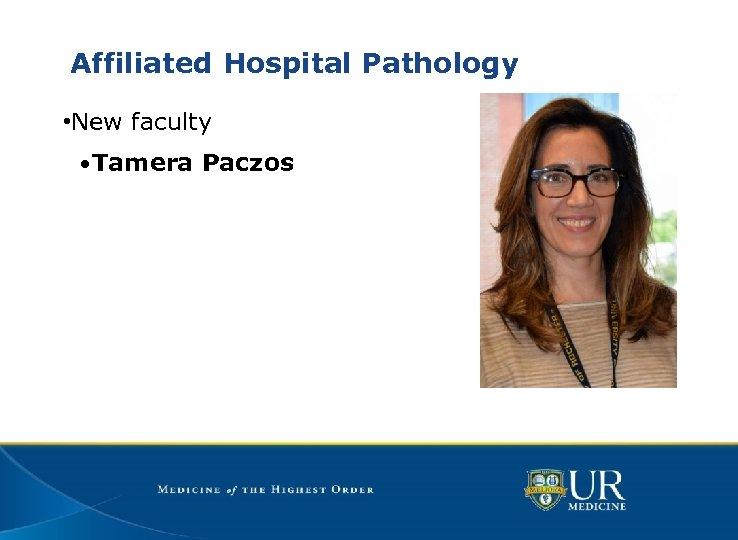Affiliated Hospital Pathology • New faculty • Tamera Paczos