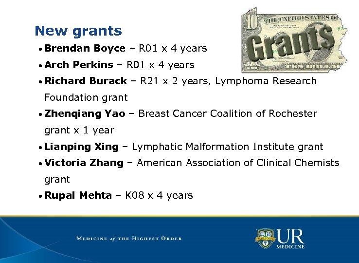 New grants • Brendan Boyce – R 01 x 4 years • Arch Perkins