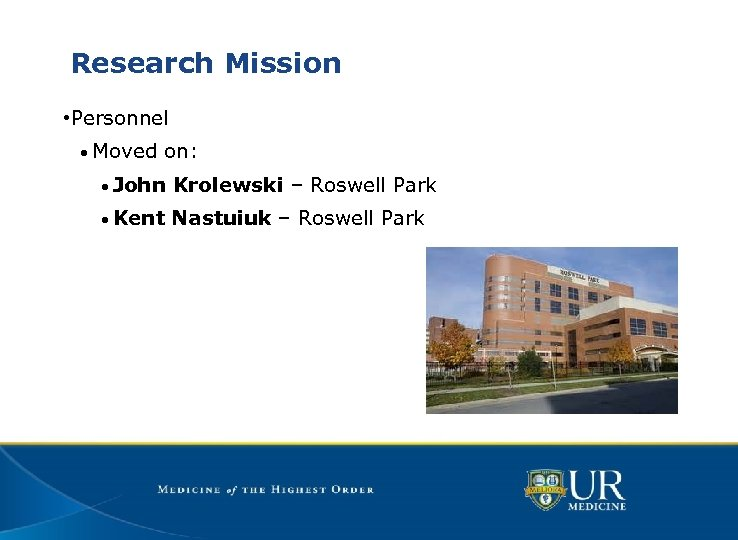 Research Mission • Personnel • Moved on: • John Krolewski – Roswell Park •