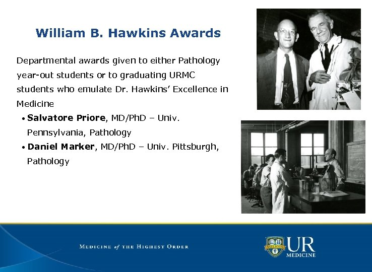 William B. Hawkins Awards Departmental awards given to either Pathology year-out students or to