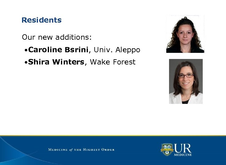 Residents Our new additions: • Caroline Bsrini, Univ. Aleppo • Shira Winters, Wake Forest