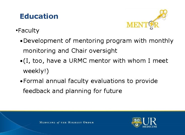 Education • Faculty • Development of mentoring program with monthly monitoring and Chair oversight