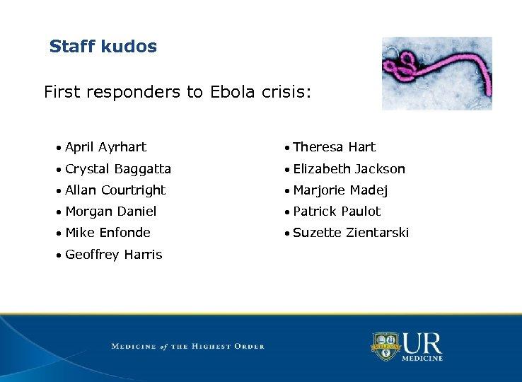 Staff kudos First responders to Ebola crisis: • April Ayrhart • Theresa Hart •