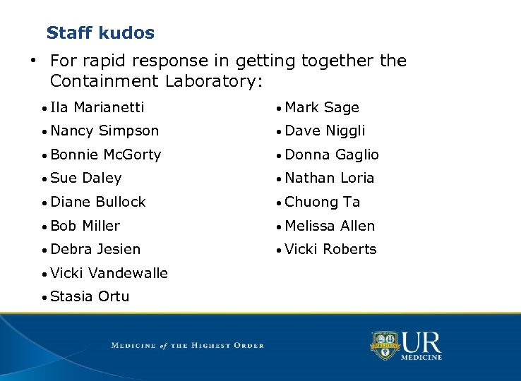Staff kudos • For rapid response in getting together the Containment Laboratory: • Ila