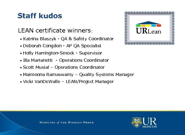 Staff kudos LEAN certificate winners: • Katrina Blaszyk - QA & Safety Coordinator •