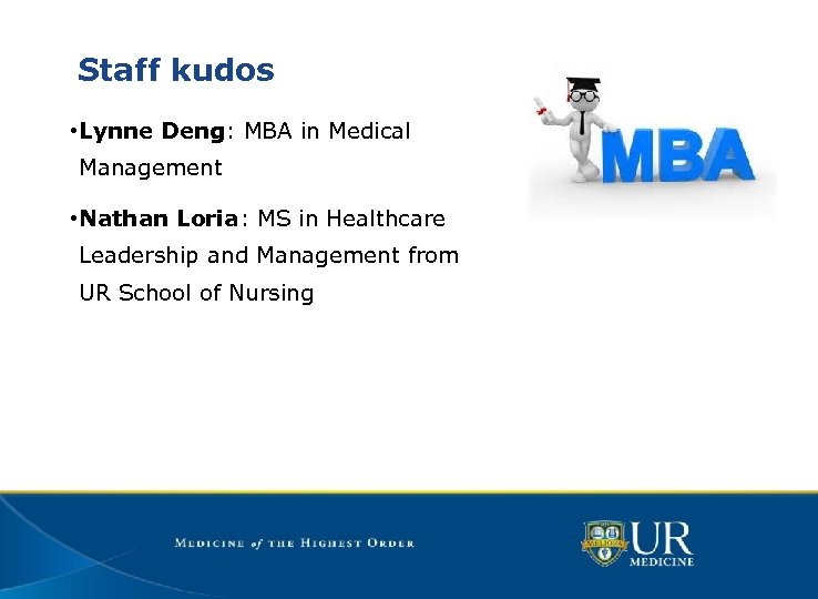 Staff kudos • Lynne Deng: MBA in Medical Management • Nathan Loria: MS in