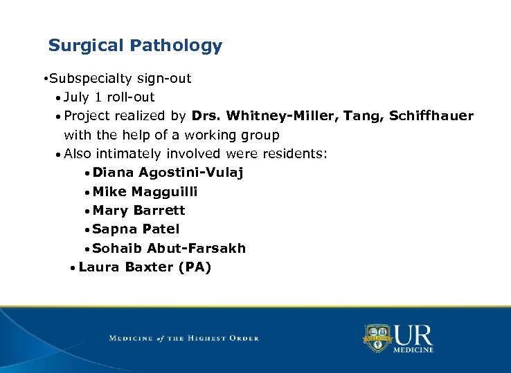 Surgical Pathology • Subspecialty sign-out • July 1 roll-out • Project realized by Drs.