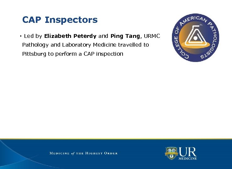 CAP Inspectors • Led by Elizabeth Peterdy and Ping Tang, URMC Pathology and Laboratory