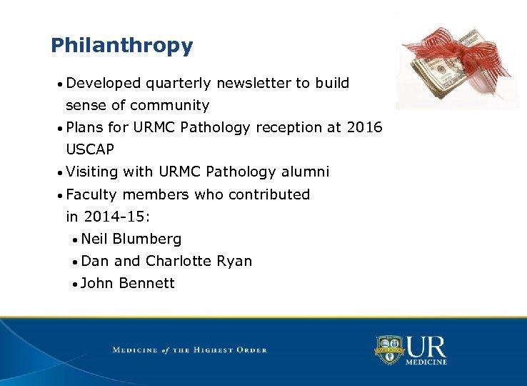 Philanthropy • Developed quarterly newsletter to build sense of community • Plans for URMC