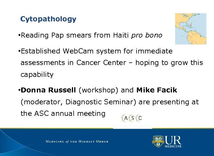 Cytopathology • Reading Pap smears from Haiti pro bono • Established Web. Cam system