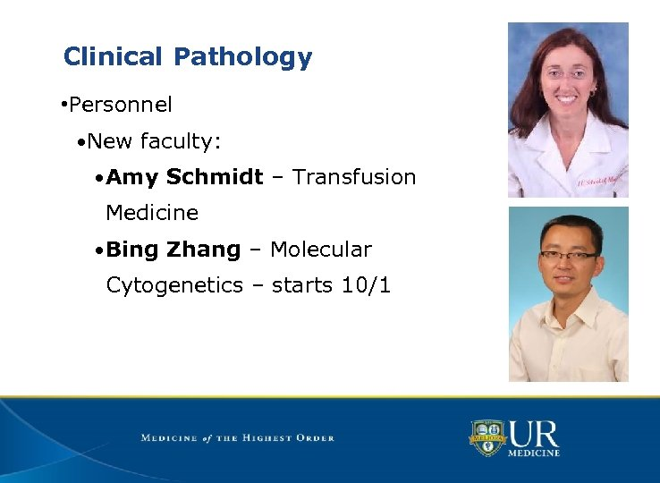 Clinical Pathology • Personnel • New faculty: • Amy Schmidt – Transfusion Medicine •