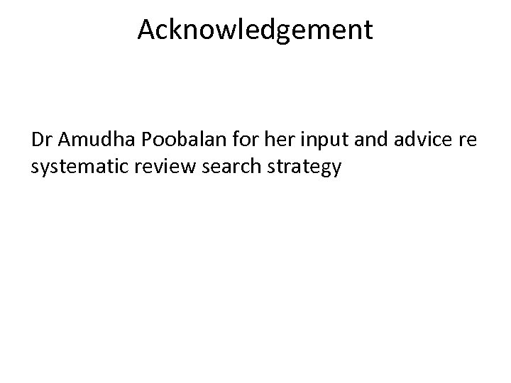 Acknowledgement Dr Amudha Poobalan for her input and advice re systematic review search strategy