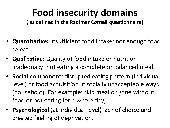Food insecurity domains ( as defined in the Radimer Cornell questionnaire) • Quantitative: Insufficient