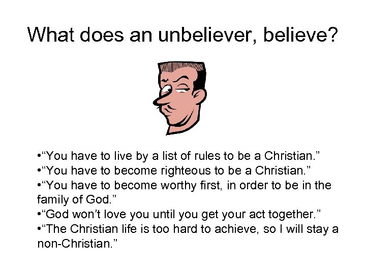 """What does an unbeliever, believe? • """"You have to live by a list of"""