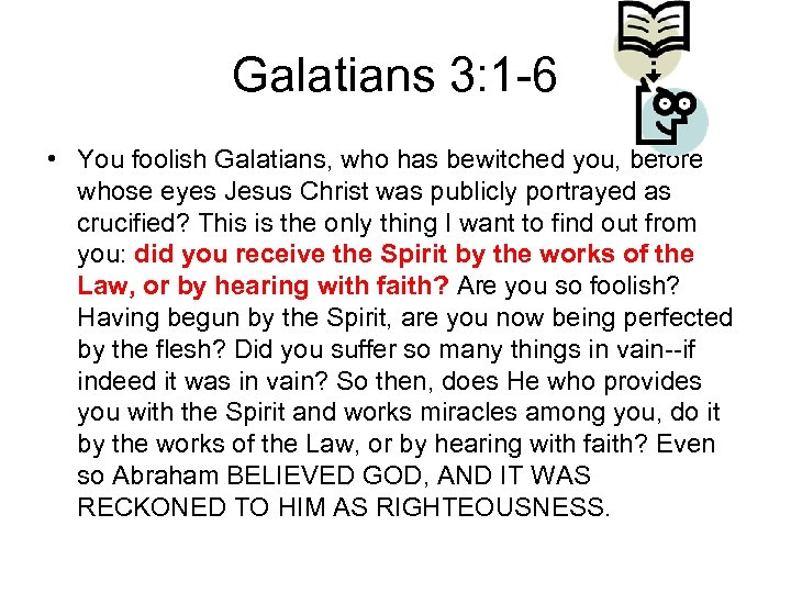 Galatians 3: 1 -6 • You foolish Galatians, who has bewitched you, before whose