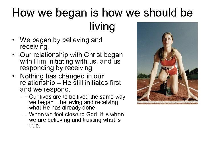 How we began is how we should be living • We began by believing