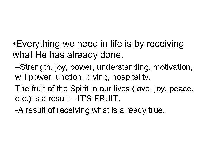 • Everything we need in life is by receiving what He has already