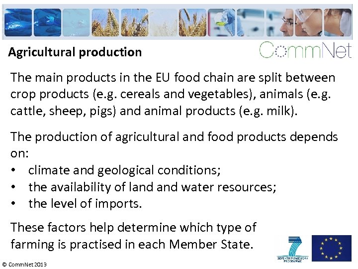 Agricultural production The main products in the EU food chain are split between crop