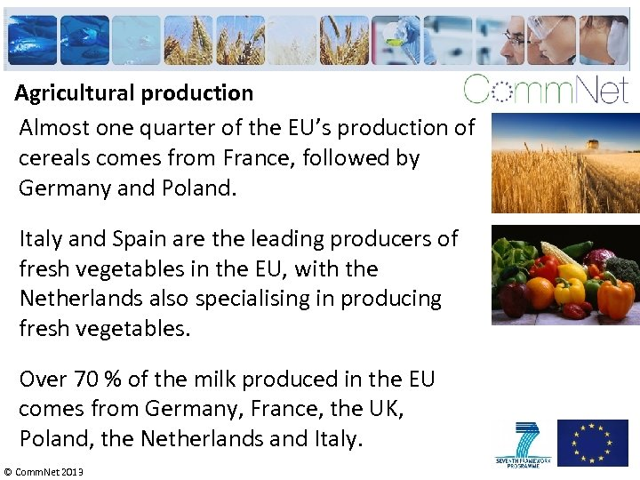 Agricultural production Almost one quarter of the EU's production of cereals comes from France,