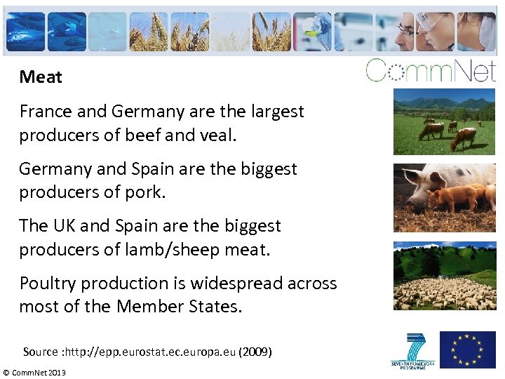 Meat France and Germany are the largest producers of beef and veal. Germany and