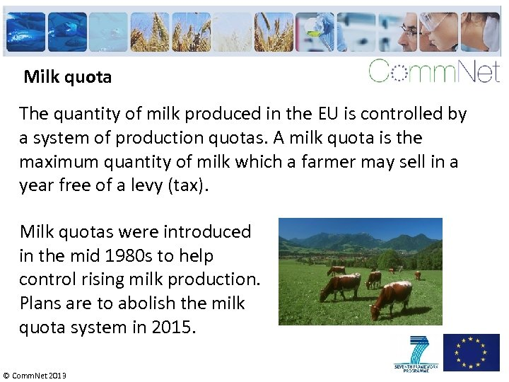 Milk quota The quantity of milk produced in the EU is controlled by a