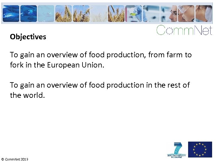 Objectives To gain an overview of food production, from farm to fork in the