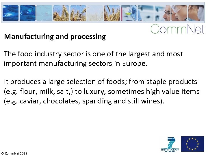 Manufacturing and processing The food industry sector is one of the largest and most
