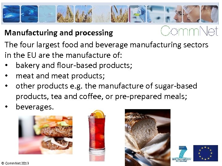 Manufacturing and processing The four largest food and beverage manufacturing sectors in the EU
