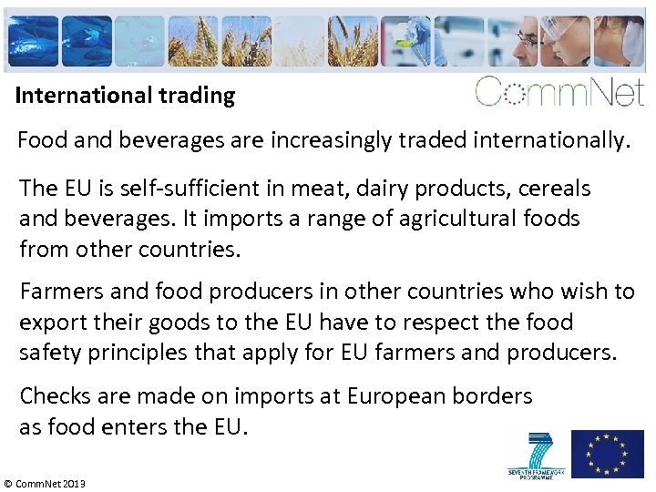 International trading Food and beverages are increasingly traded internationally. The EU is self-sufficient in