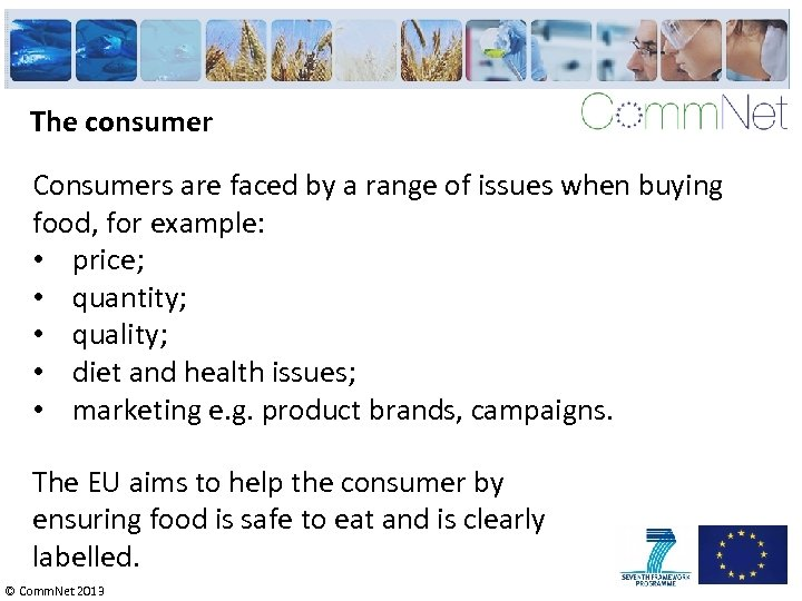 The consumer Consumers are faced by a range of issues when buying food, for