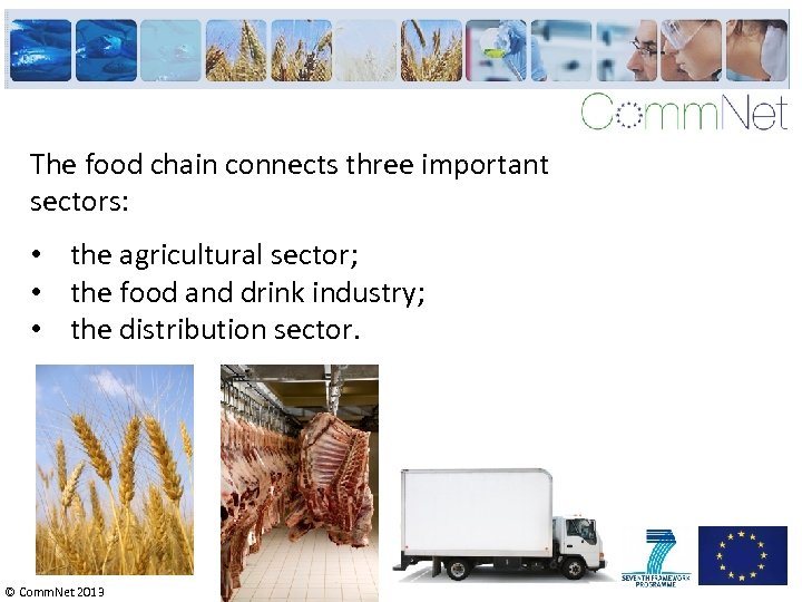 The food chain connects three important sectors: • the agricultural sector; • the food