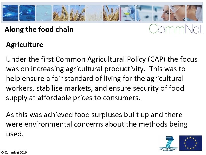 Along the food chain Agriculture Under the first Common Agricultural Policy (CAP) the focus