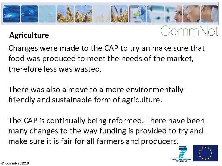 Agriculture Changes were made to the CAP to try an make sure that food