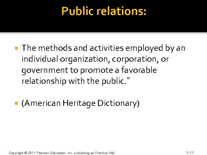 Public relations: The methods and activities employed by an individual organization, corporation, or government