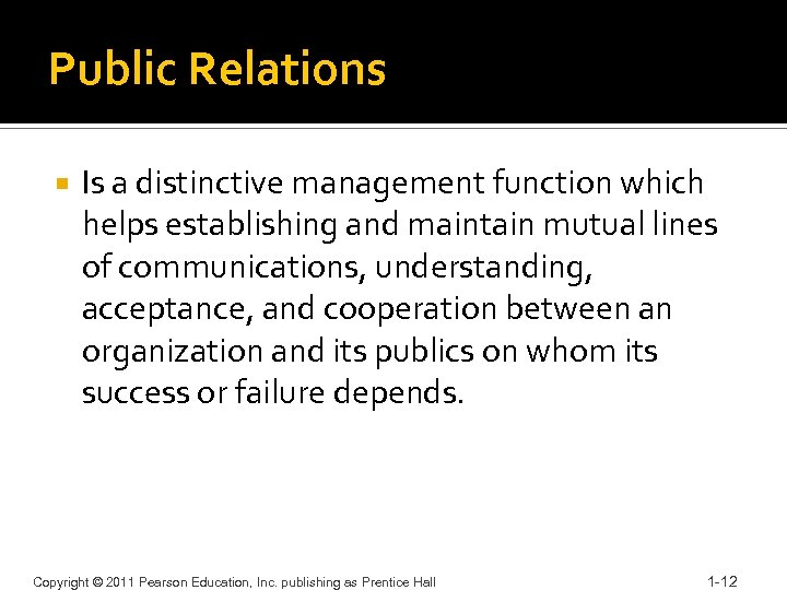 Public Relations Is a distinctive management function which helps establishing and maintain mutual lines